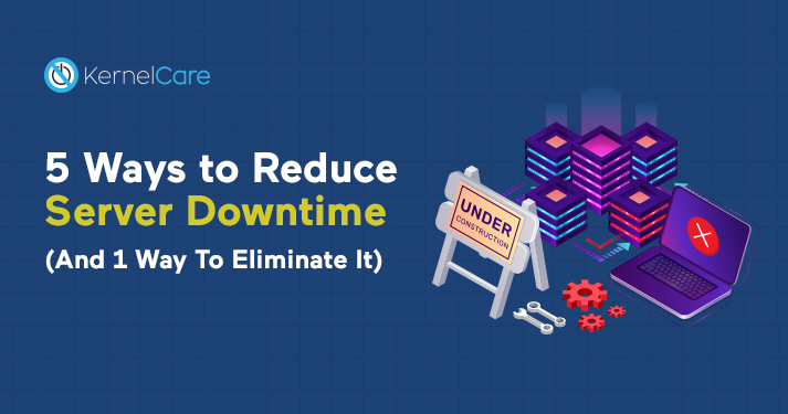 5 Ways to Reduce Server Downtime (And 1 Way To Eliminate It)