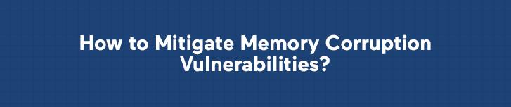 How to Mitigate Memory Corruption Vulnerabilities?
