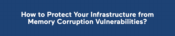 How to Protect Your Infrastructure from Memory Corruption Vulnerabilities?