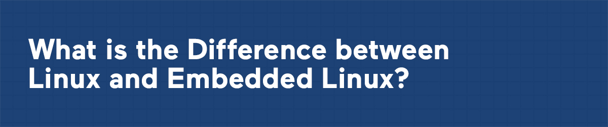 What is the Difference between Linux and Embedded Linux?