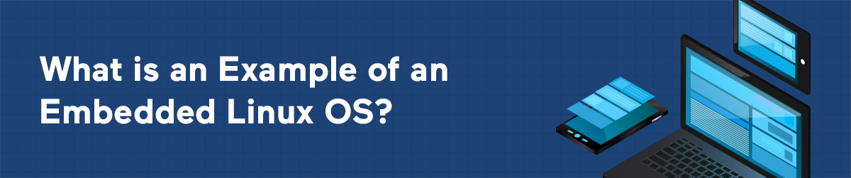 What is an Example of an Embedded Linux OS?
