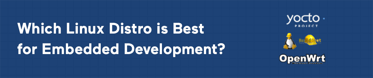 Which Linux Distro is Best for Embedded Development?