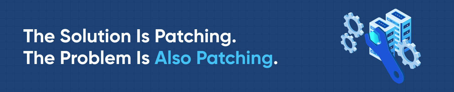 The Solution Is Patching. The Problem Is Also Patching