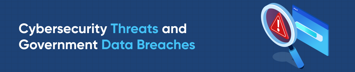 Cybersecurity Threats and Government Data Breaches