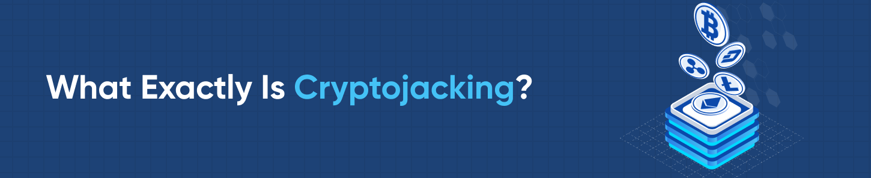 What Exactly Is Cryptojacking?