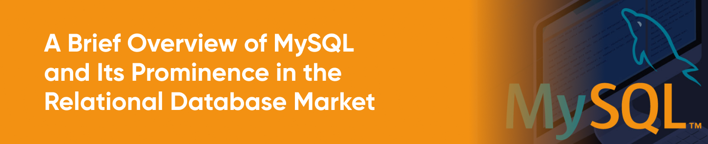 A Brief Overview of MySQL and Its Prominence in the Relational Database Market