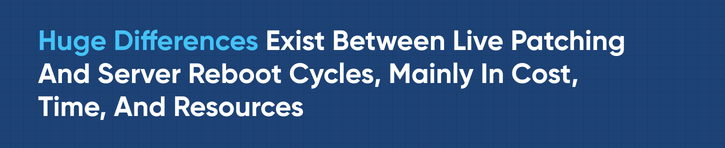1. Huge Differences Exist Between Live Patching And Server Reboot Cycles.