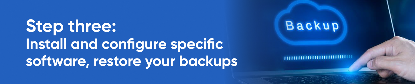 Step three: install and configure specific software, restore your backups