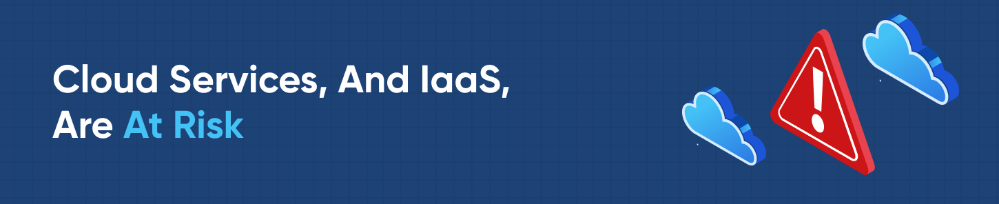 Cloud Services, And IaaS, Are At Risk