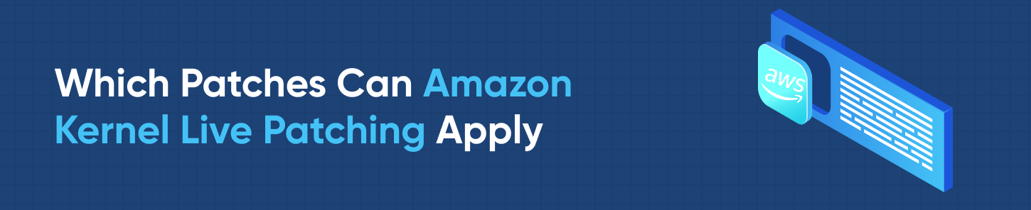 Which Patches Can Amazon Kernel Live Patching Apply