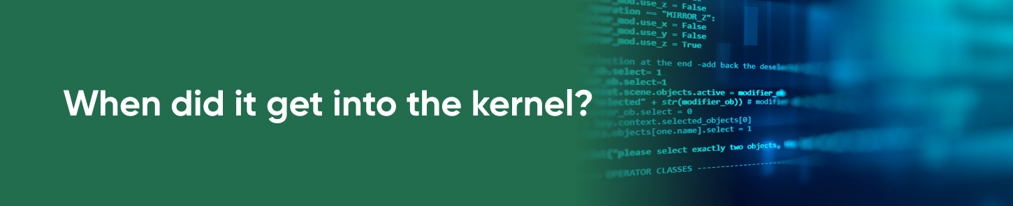 When did it get into the kernel?