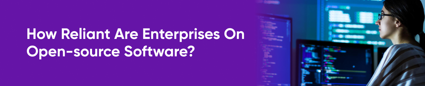 How Reliant Are Enterprises On Open-source Software?