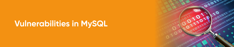 Vulnerabilities in MySQL