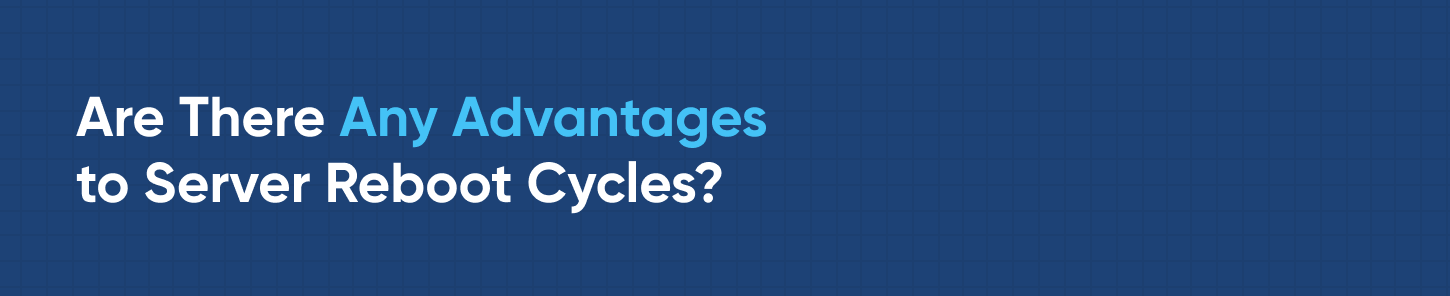 2. Are There Any Advantages to Server Reboot Cycles?