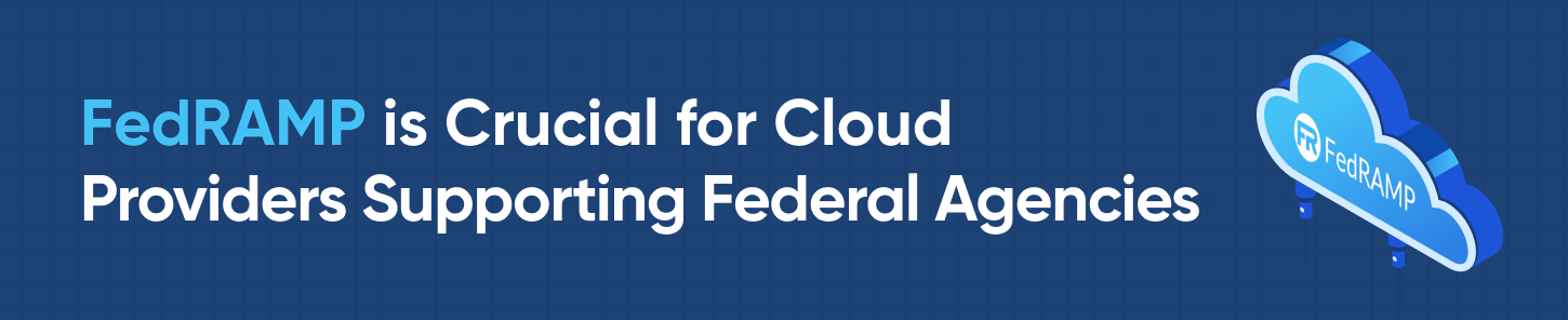 FedRAMP is Crucial for Cloud Providers Supporting Federal Agencies