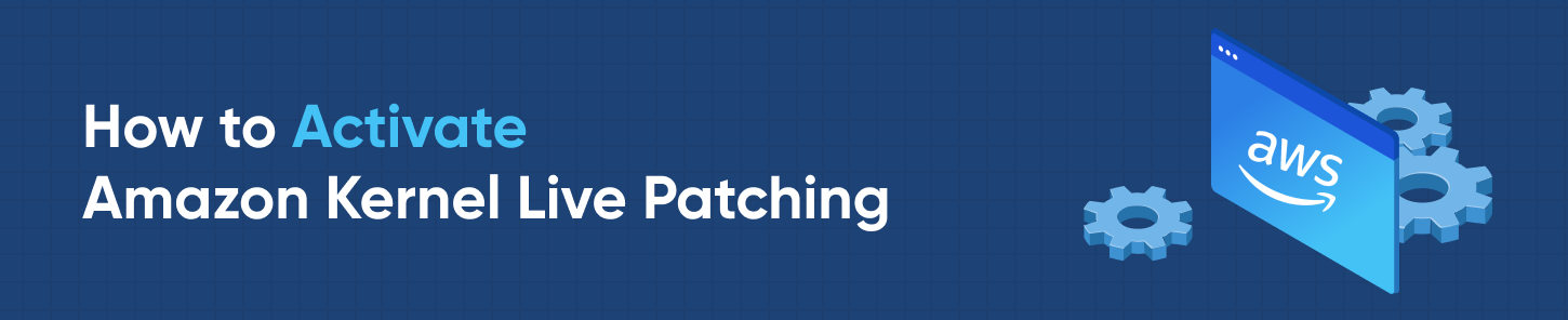 How to Activate Amazon Kernel Live Patching