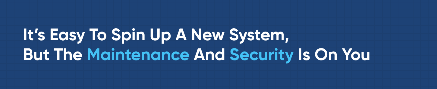 It's Easy To Spin Up A New System, But The Maintenance And Security Is On You
