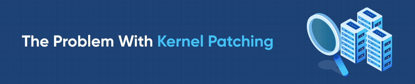 The Problem With Kernel Patching