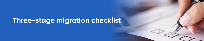 Three-stage migration checklist