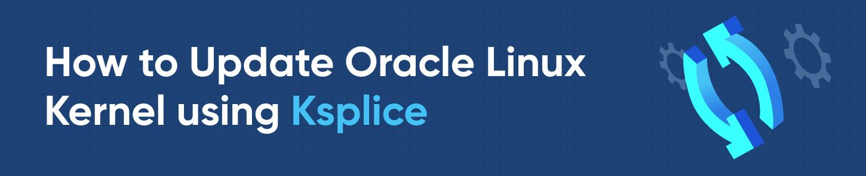 How to Update Oracle Linux Kernel using Ksplice