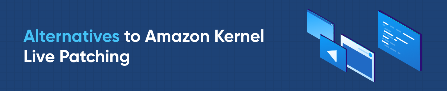 Alternatives to Amazon Kernel Live Patching