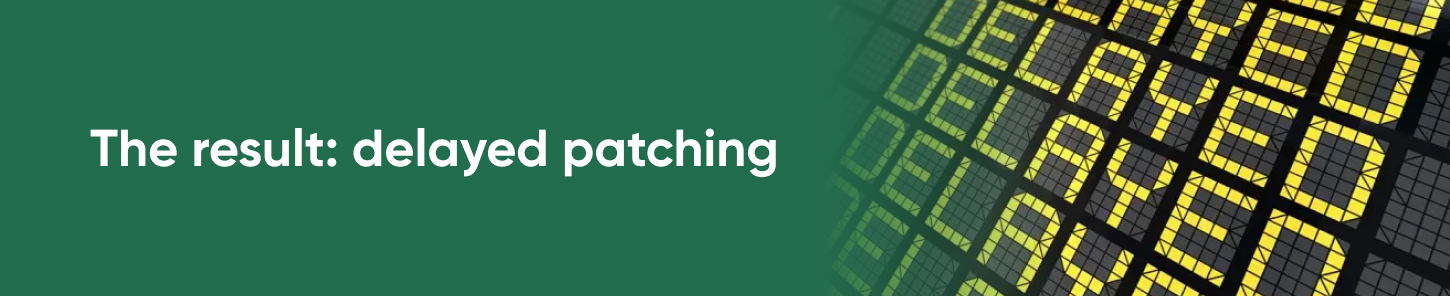 The result: delayed patching
