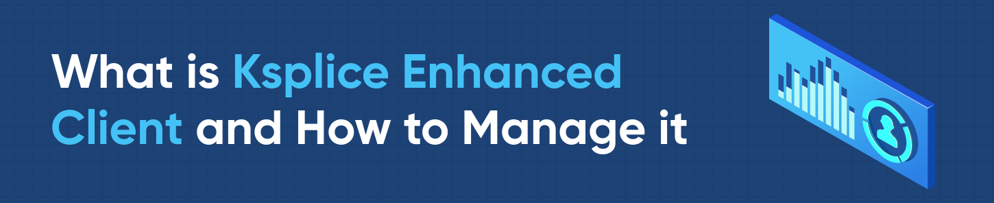 What is Ksplice Enhanced Client and How to Manage it