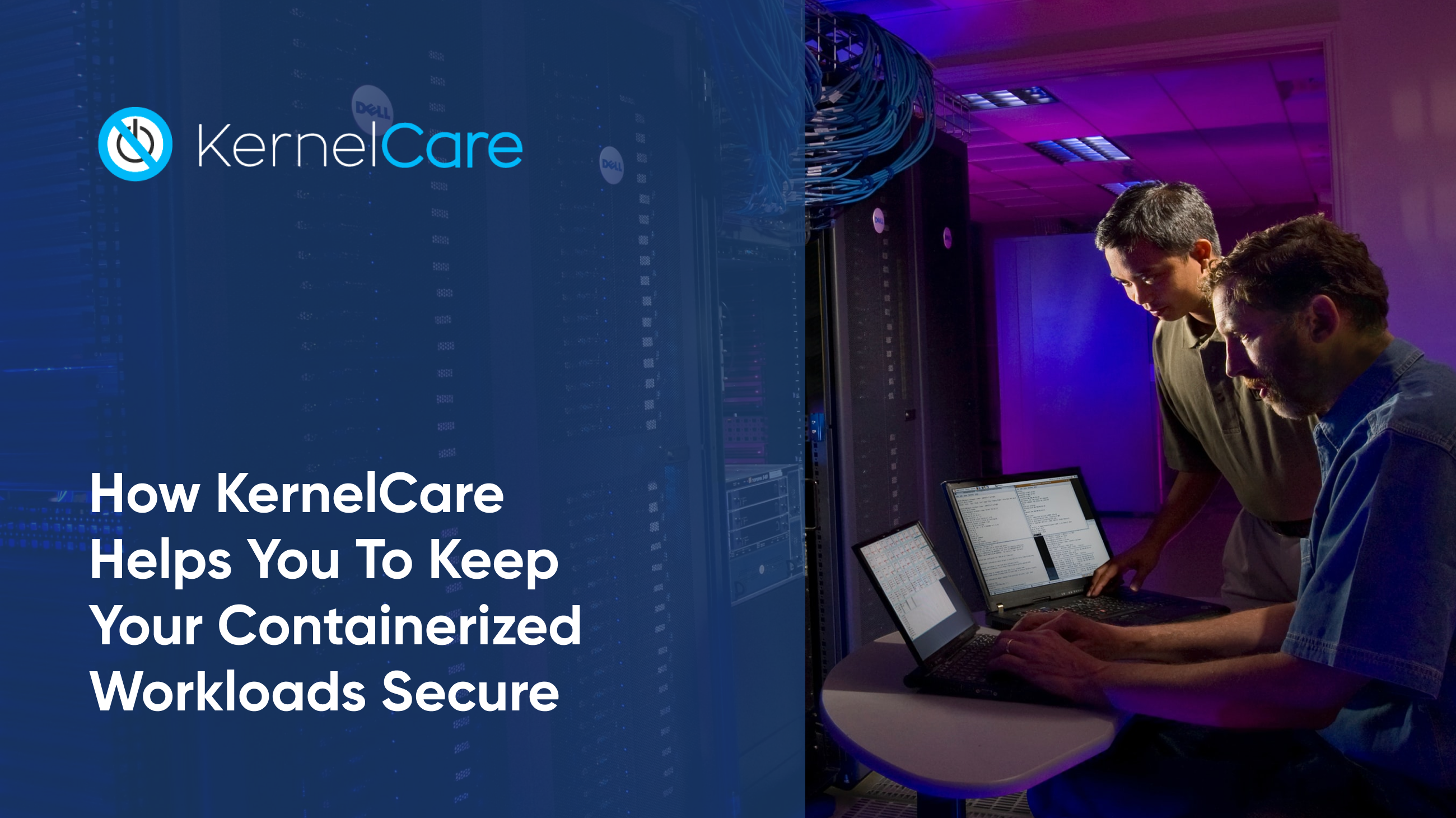 How KernelCare Helps You To Keep Your Containerized Workloads Secure