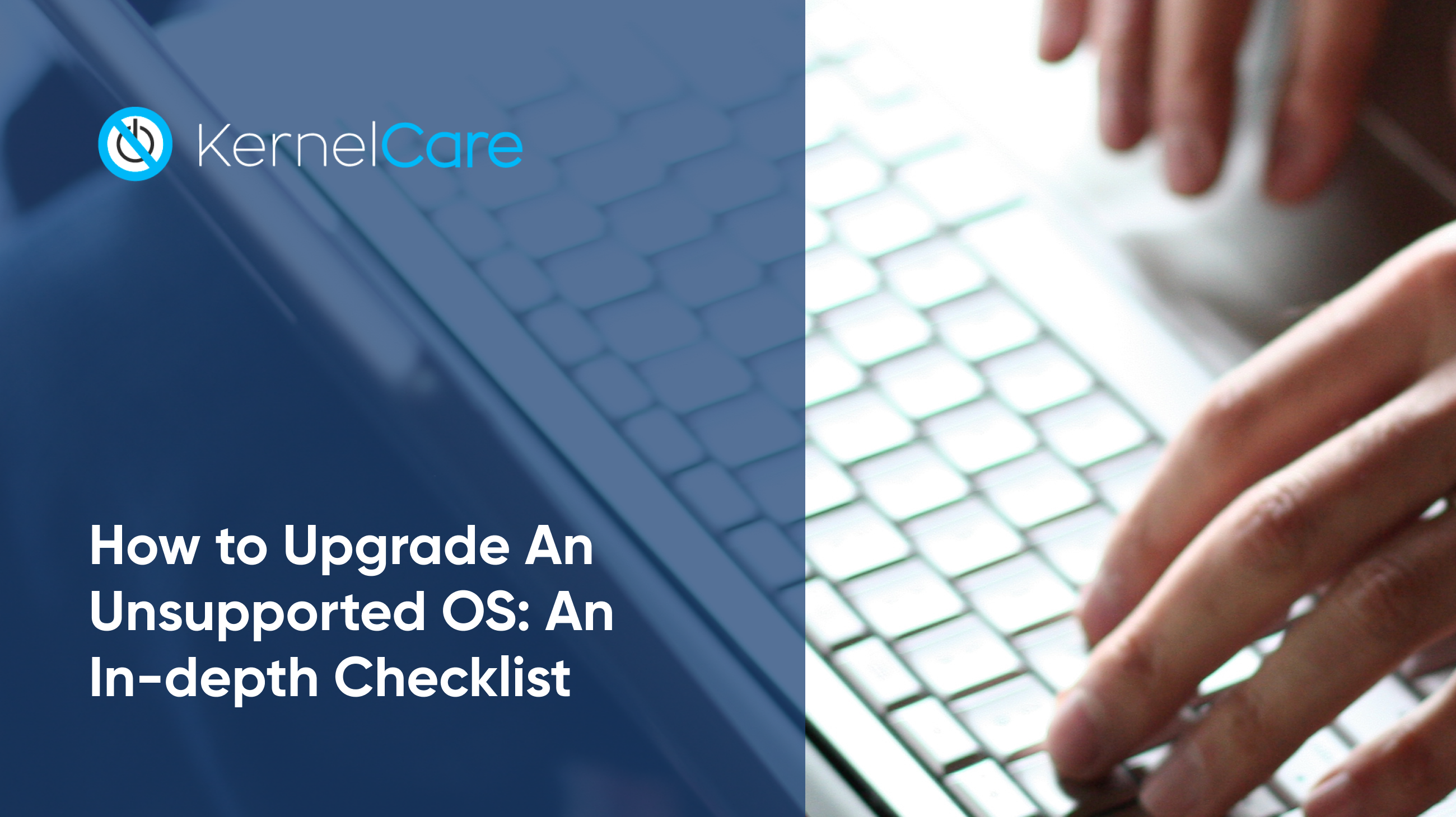 How to Upgrade An Unsupported OS: An In-depth Checklist