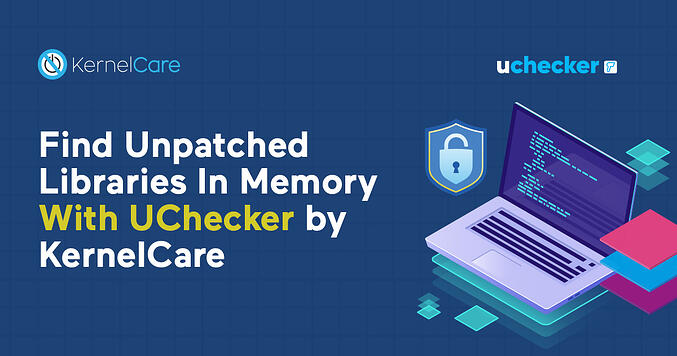 Find Unpatched Libraries In Memory With UChecker by KernelCare