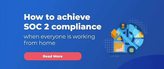 How to achieve SOC 2 compliance when everyone is working from home 710x300
