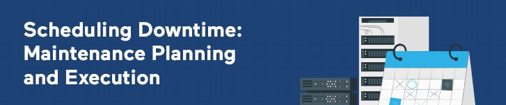 Scheduling Downtime- Maintenance Planning and Execution