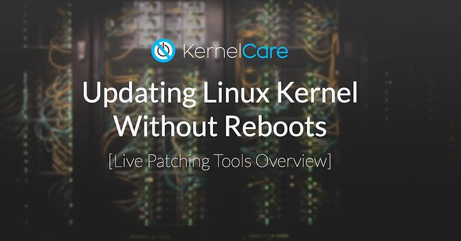 Updating Linux Kernel Without Reboots - Live patching tools overview