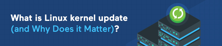 What is Linux kernel update (and Why Does it Matter)?