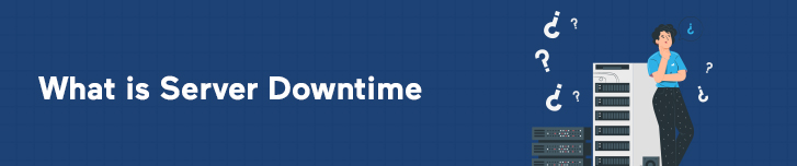 What is Server Downtime and When Does it Happen?