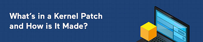 What's in a Kernel Patch and How is It Made?