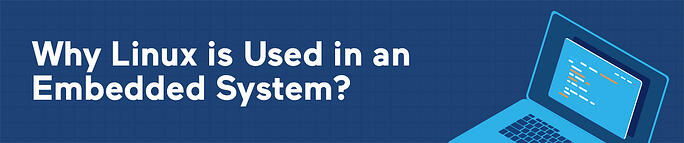Why Linux is Used in an Embedded System?