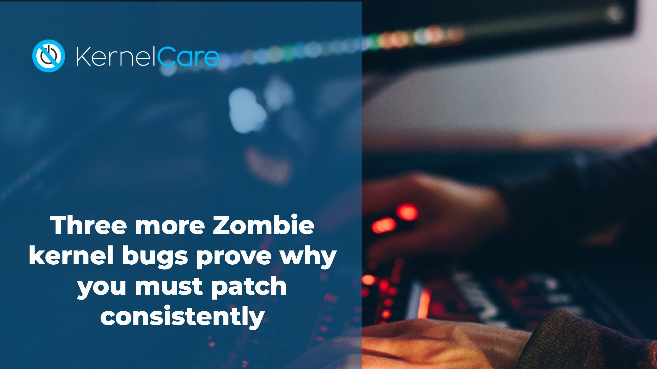Three more Zombie kernel bugs prove why you must patch consistently