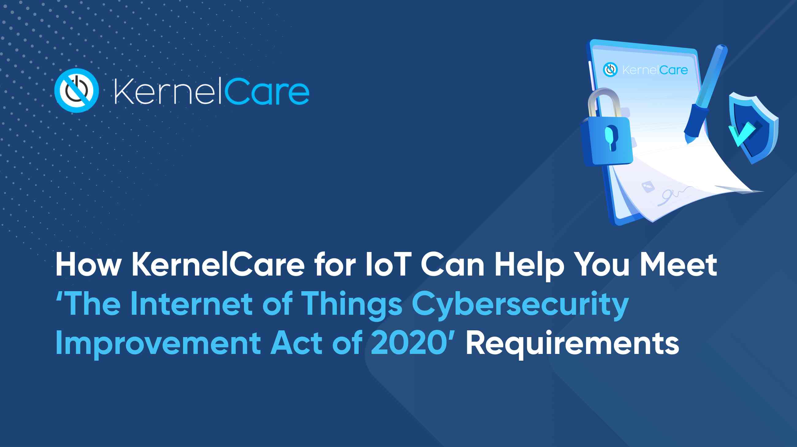 Meet The IoT Cybersecurity Improvement Act Requirements With KernelCare