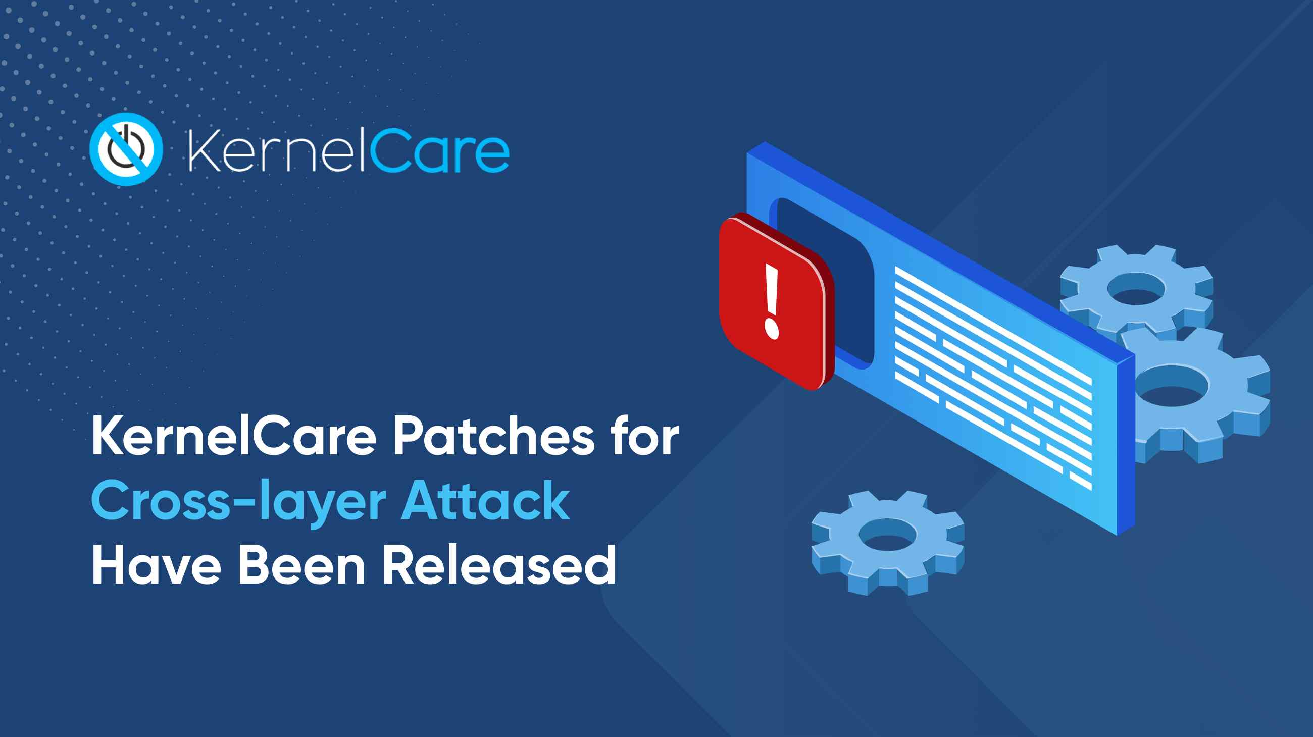KernelCare Patches for Cross-layer Attack Have Been Released