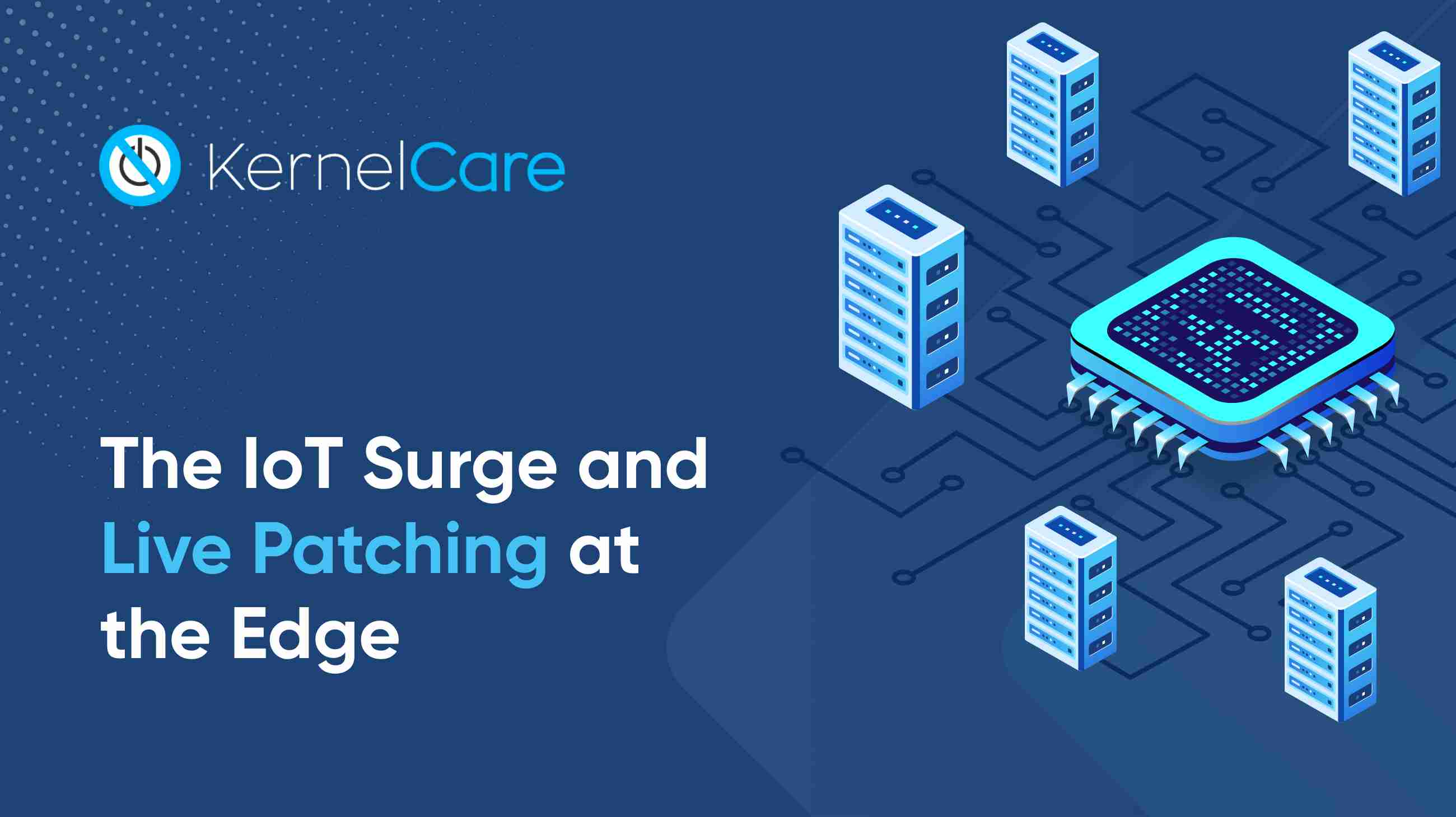 The IoT surge and live patching at the edge