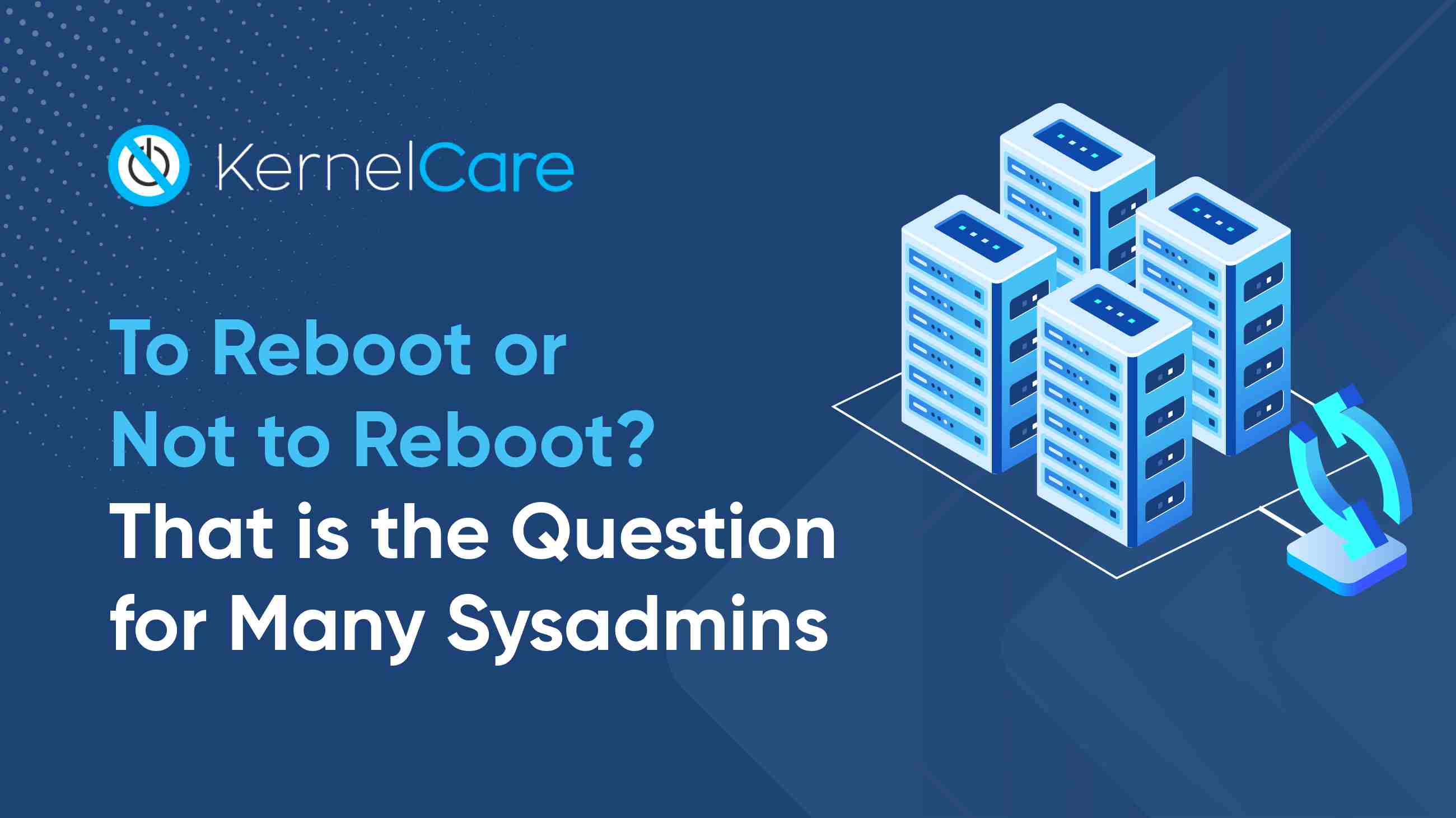 To Reboot or Not to Reboot? That is the Question for Many Sysadmins.