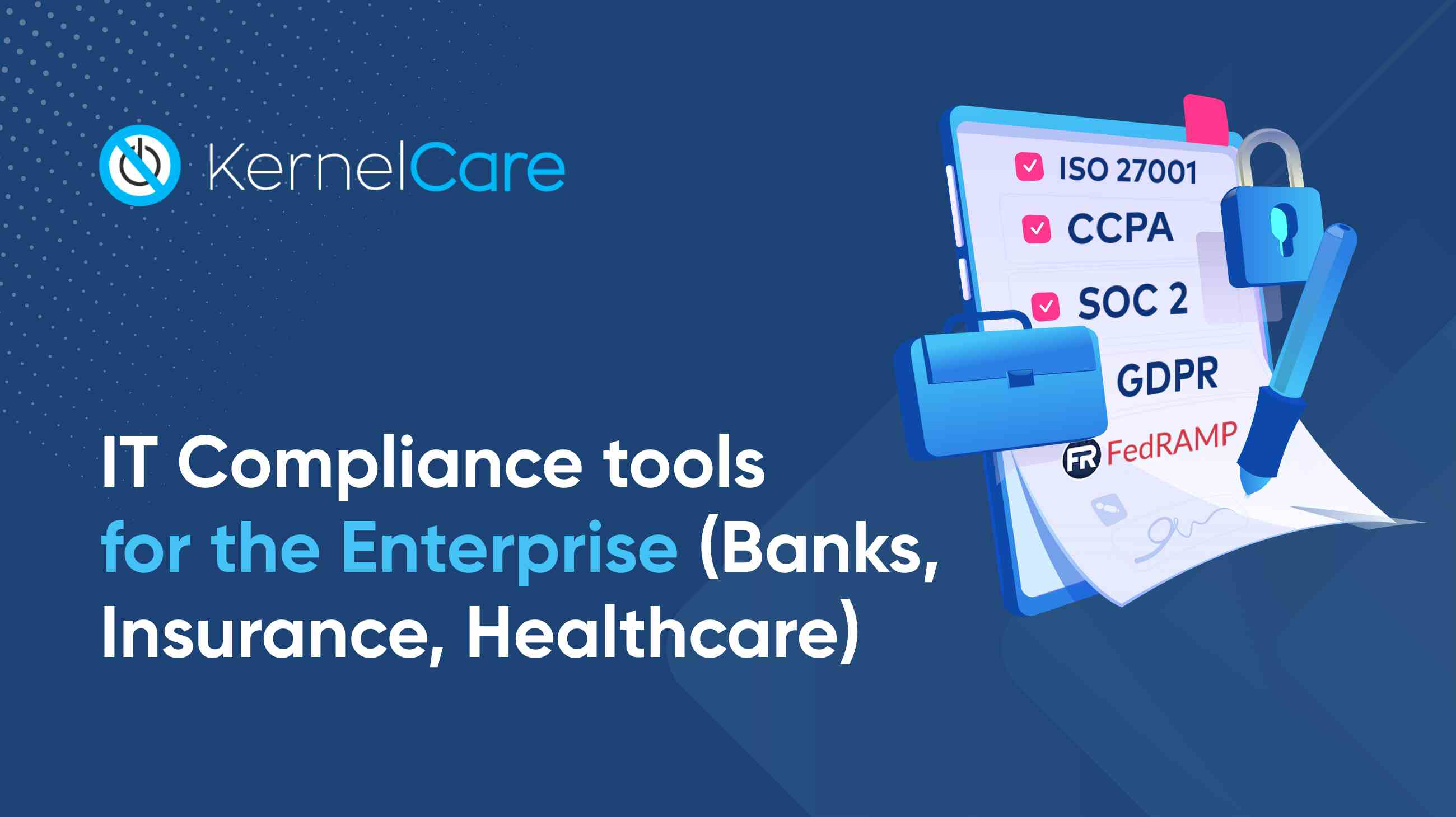 IT Compliance tools for the Enterprise (Banks, Insurance, Healthcare)