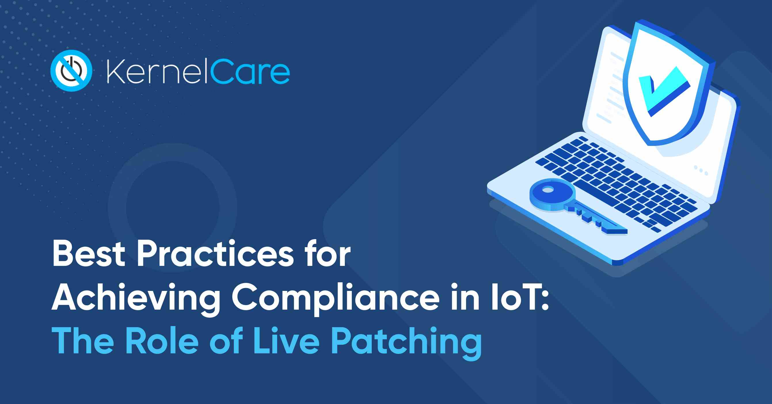 Best Practices for Achieving Compliance in IoT: The Role of Live Patching