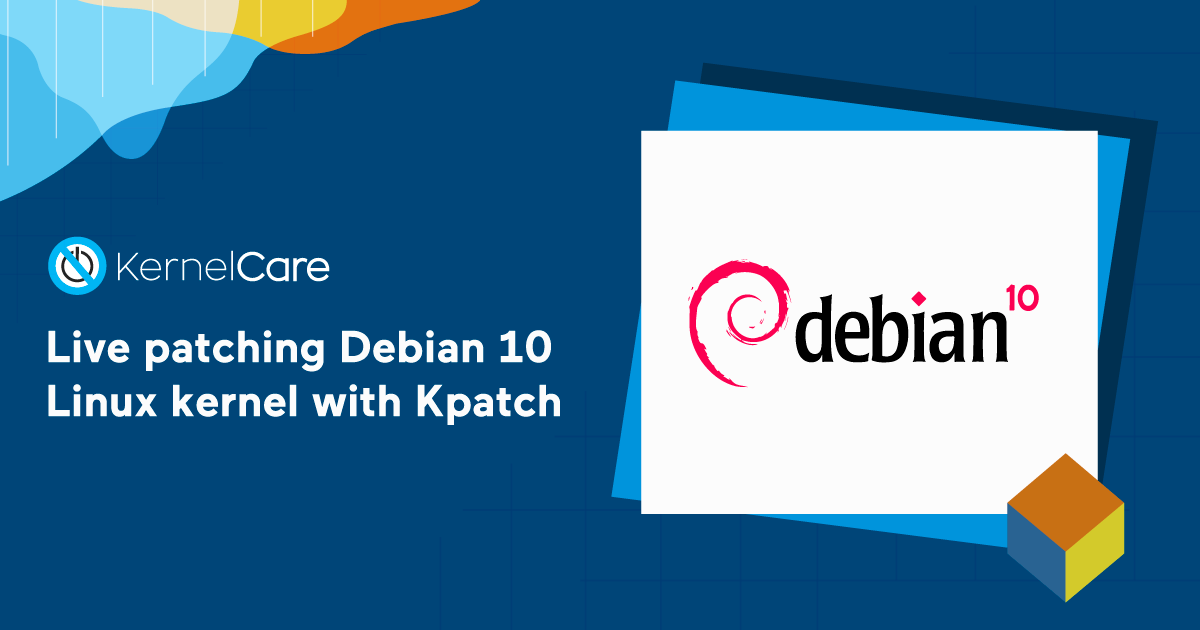 Developer Tutorial: Live patching Debian 10 Linux kernel with Kpatch