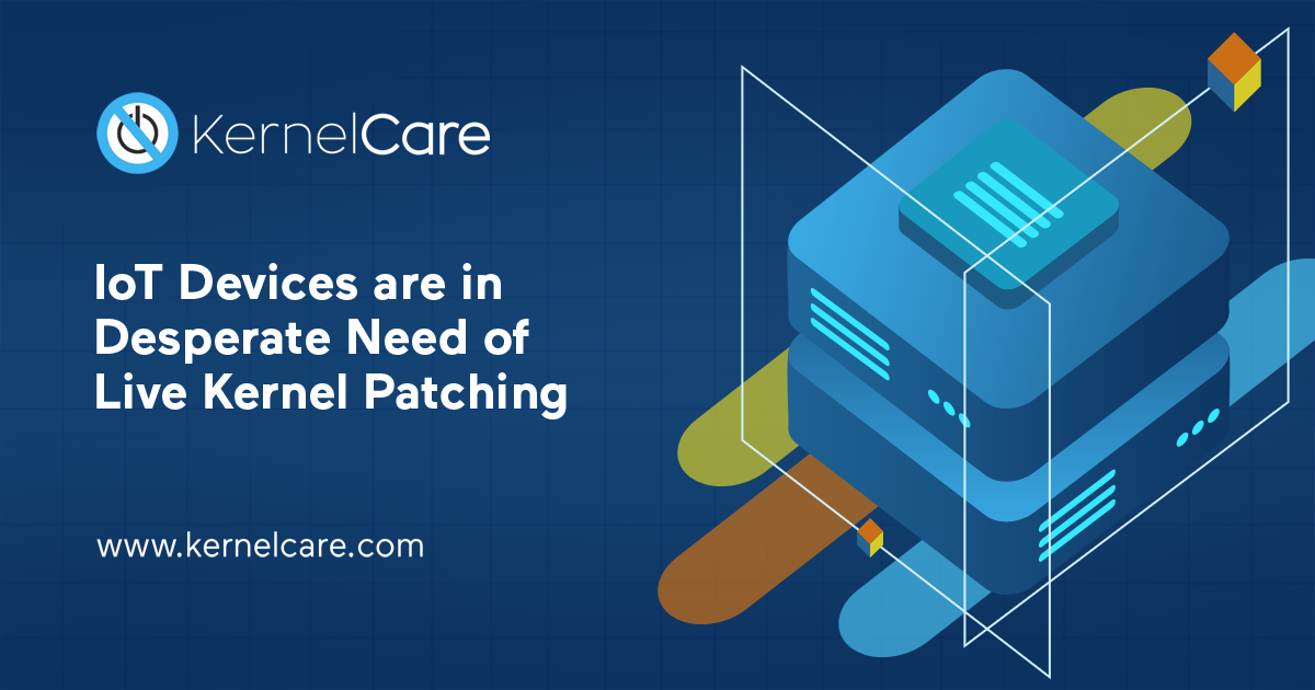 IoT Devices are in Desperate Need of Live Kernel Patching title, iot device, kernelcare logo