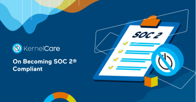 KernelCare: On Becoming SOC 2 ® Compliant