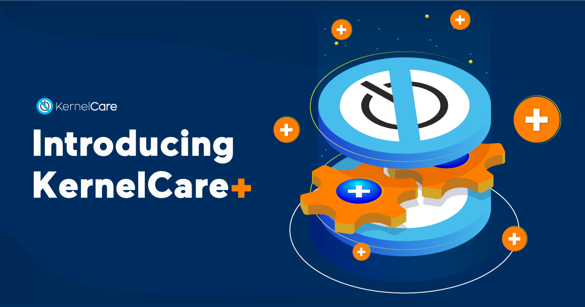 Introducing KernelCare+: a premium subscription with glibc and OpenSSL patching + MORE