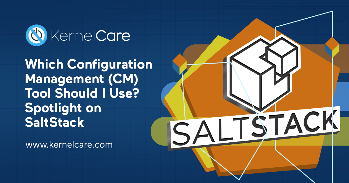 Which Configuration Management (CM) Tool Should I Use? Spotlight on SaltStack title, saltstack logo, kernelcare logo