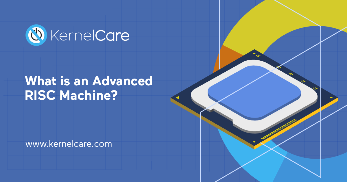 What is advanced risc machine title on a blue backgound, kernelcare logo, chipset